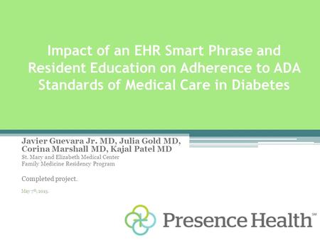Impact of an EHR Smart Phrase and Resident Education on Adherence to ADA Standards of Medical Care in Diabetes Javier Guevara Jr. MD, Julia Gold MD, Corina.