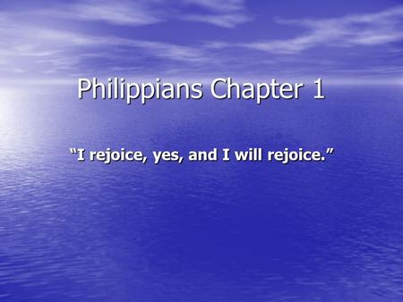 "Philippians Chapter 1 ""I rejoice, yes, and I will rejoice."""