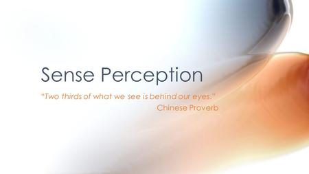 """Two thirds of what we see is behind our eyes."" Chinese Proverb Sense Perception."