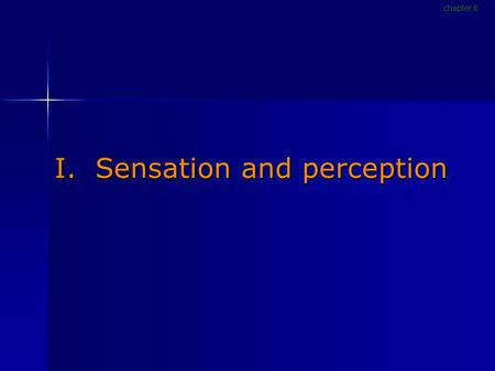 I. Sensation and perception chapter 6. Sensation [p186]  The detection of physical energy emitted or reflected by physical objects  Occurs when energy.
