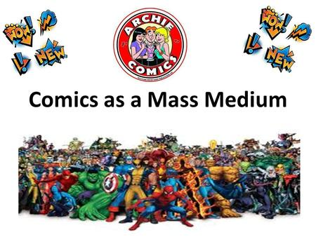 Comics as a Mass Medium. What are comics? A comic is a series of words and pictures that is presented in a sequential manner to form a narrative. Comic.