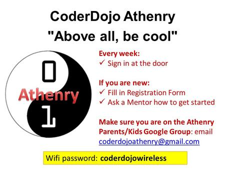 Every week: Sign in at the door If you are new: Fill in Registration Form Ask a Mentor how to get started Make sure you are on the Athenry Parents/Kids.