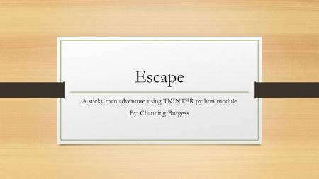 Escape A sticky man adventure using TKINTER python module By: Channing Burgess.