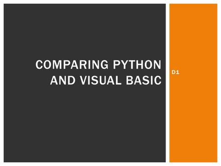 D1 COMPARING PYTHON AND VISUAL BASIC. Evaluate the suitability of procedural programs for graphical applications. Compare how you can create graphics.
