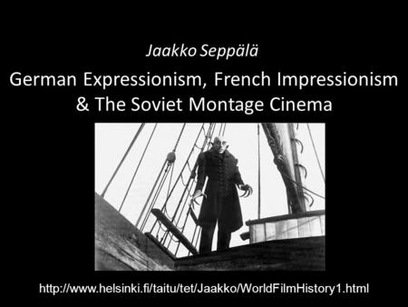 German Expressionism, French Impressionism & The Soviet Montage Cinema Jaakko Seppälä