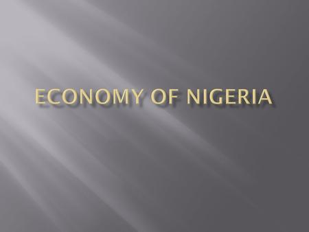 Economy of Nigeria : Gross Domestic Product GDP- $387 billion GDP per Capita- $2,600 GDP growth rate- 8.2%