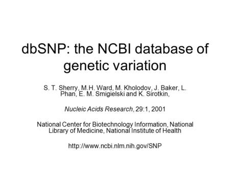 DbSNP: the NCBI database of genetic variation S. T. Sherry, M.H. Ward, M. Kholodov, J. Baker, L. Phan, E. M. Smigielski and K. Sirotkin, Nucleic Acids.