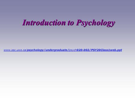 Introduction to Psychology www.ssc.uwo.ca/psychology/undergraduate/psych020-002/PSY20Class1web.ppt.