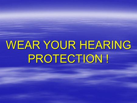 WEAR YOUR HEARING PROTECTION !. TWA 8 – Time-weighted average 8-hour sound level (dBA) D – Noise Dose (%) –Action Level (TWA 8 ≥ 85 dBA or D ≥ 50%) 