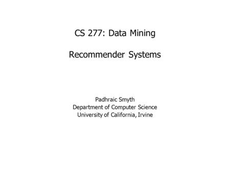 CS 277: Data Mining Recommender Systems