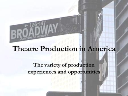 Theatre Production in America The variety of production experiences and opportunities.