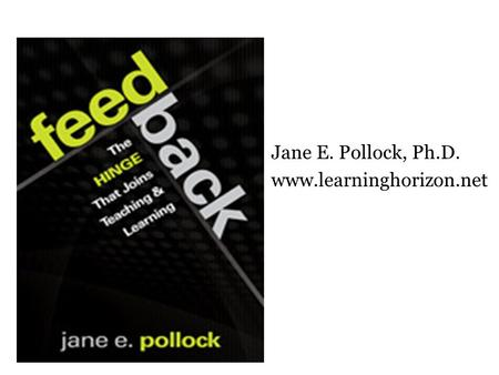 Jane E. Pollock, Ph.D. www.learninghorizon.net. Jane, former ESL and classroom teacher, worked as a district administrator and researcher for McREL Laboratory.