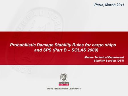 Paris, March 2011 Probabilistic Damage Stability Rules for cargo ships and SPS (Part B – SOLAS 2009) Marine Technical Department Stability Section (DT5)