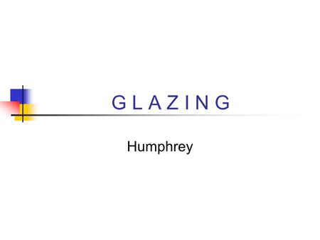 G L A Z I N G Humphrey What is glaze? Glaze is liquid glass; melted onto the surface of a ceramic piece Like other forms of glass, it provides a nonporous.