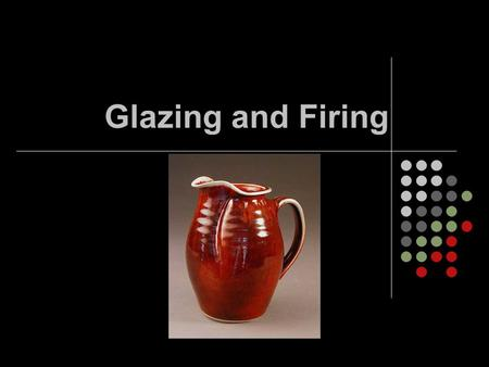Glazing and Firing. Glaze the process of coating a piece with a thin layer the raw materials which, after being fired in a kiln, will form a hard, glass-like.