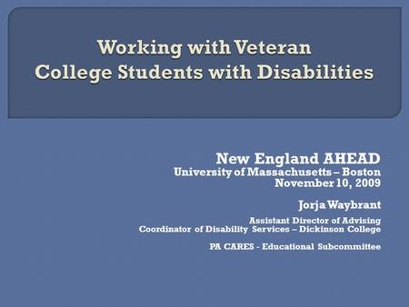 New England AHEAD University of Massachusetts – Boston November 10, 2009 Jorja Waybrant Assistant Director of Advising Coordinator of Disability Services.