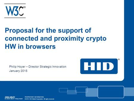 Proposal for the support of connected and proximity crypto HW in browsers Philip Hoyer – Director Strategic Innovation January 2015 Presentation Title.