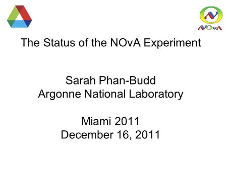 The Status of the NOvA Experiment Sarah Phan-Budd Argonne National Laboratory Miami 2011 December 16, 2011.