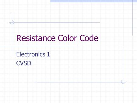 Resistance Color Code Electronics 1 CVSD. Resistance Color Codes Most resistors are too small to print legible resistance values & tolerances on. A color.