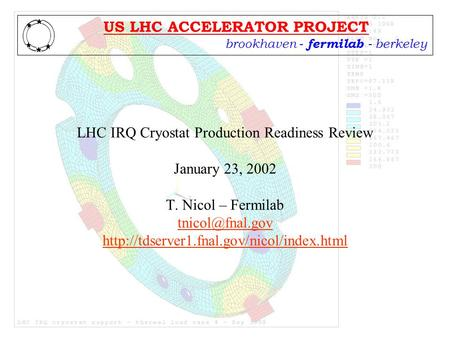 Brookhaven - fermilab - berkeley US LHC ACCELERATOR PROJECT LHC IRQ Cryostat Production Readiness Review January 23, 2002 T. Nicol – Fermilab