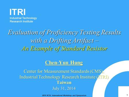 ITRI Industrial Technology Research Institute 2014 NCSL International Workshop and Symposium 1 Evaluation of Proficiency Testing Results with a Drifting.