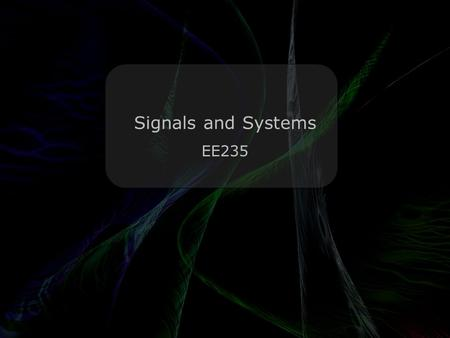 Leo Lam © 2010-2013 Signals and Systems EE235. Today's menu Leo Lam © 2010-2013 Laplace Transform.