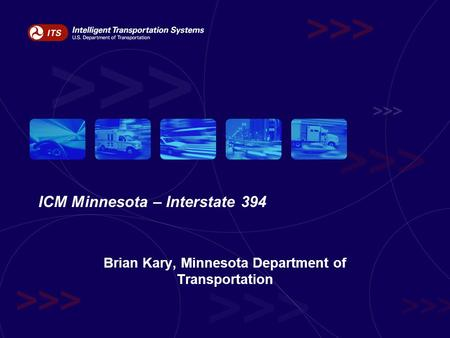 ICM Minnesota – Interstate 394 Brian Kary, Minnesota Department of Transportation.