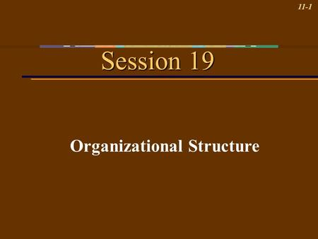 11-1 Session 19 Organizational Structure. 11-2 Learning Objectives 1.Identify five traditional organizational structures and the pros and cons of each.