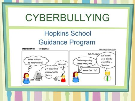 CYBERBULLYING Hopkins School Guidance Program.