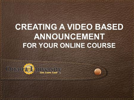 CREATING A VIDEO BASED ANNOUNCEMENT FOR YOUR ONLINE COURSE.