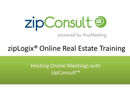 ZipLogix® Online Real Estate Training Hosting Online Meetings with zipConsult™