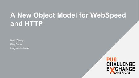 A New Object Model for WebSpeed and HTTP David Cleary Mike Banks Progress Software.