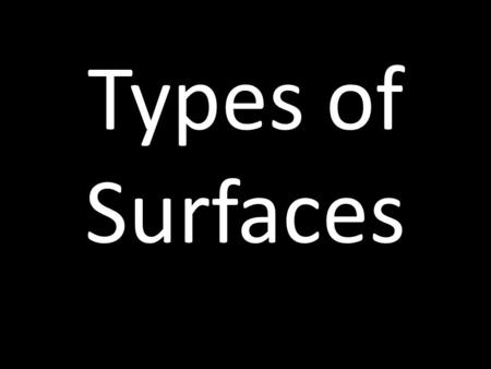 Types of Surfaces. When light hits different surfaces, it behaves in different ways. Surfaces can be one of three types. Light can pass through a substance,