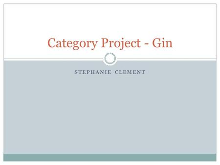 STEPHANIE CLEMENT Category Project - Gin. Gin Snapshot Summary.