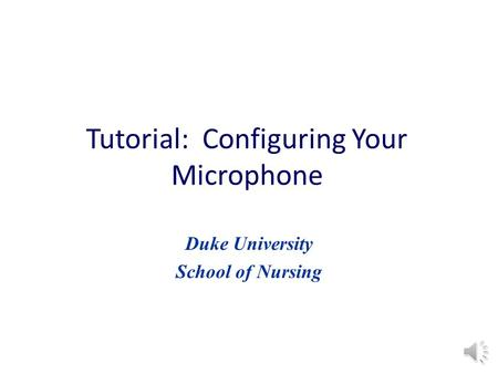 Tutorial: Configuring Your Microphone Duke University School of Nursing.