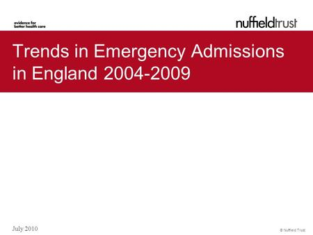 © Nuffield Trust July 2010 Trends in Emergency Admissions in England 2004-2009.