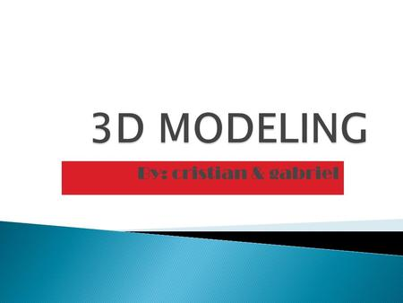 By: cristian & gabriel. How 3D Modeling Works The 3D modelling software is used to design all kinds of objects like planes and cars. The objects can be.