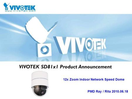 VIVOTEK SD81x1 Product Announcement 12x Zoom Indoor Network Speed Dome PMD Ray / Rita 2010.06.18.