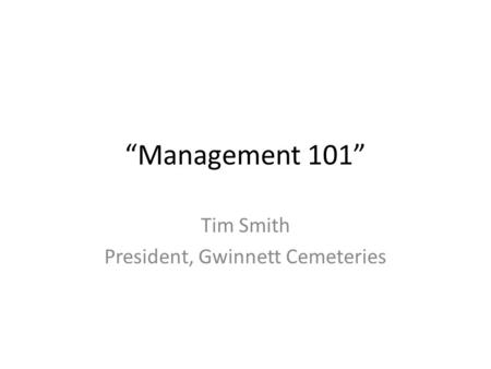 """<strong>Management</strong> 101"" Tim Smith President, Gwinnett Cemeteries."