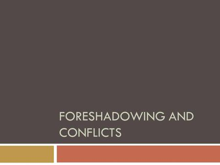 FORESHADOWING AND CONFLICTS. Definition  Foreshadowing is when an author provides clues or hints to suggest events that will occur later in the plot.