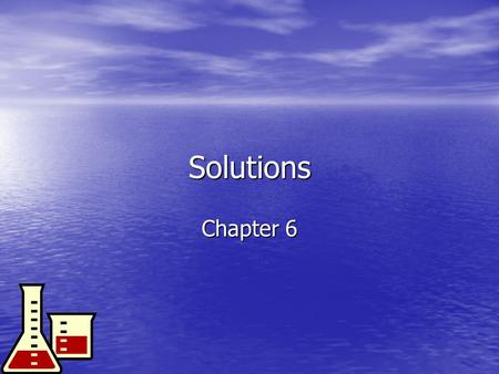 Solutions Chapter 6 What Are Solutions? Solution: homogeneous mixture of 2 or more substances Solution: homogeneous mixture of 2 or more substances –Solid,