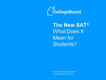 The New SAT ® What Does It Mean for Students?. 3The New SAT: What Does It Mean for Students? June, 2004 The New SAT Focuses on College Success ™ Skills.