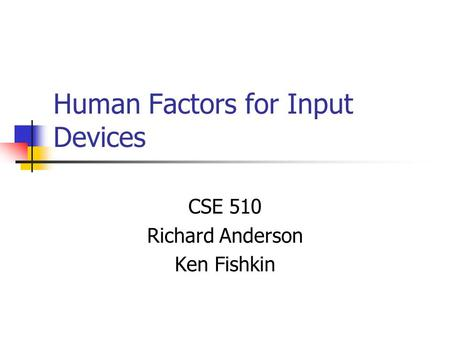 Human Factors for Input Devices CSE 510 Richard Anderson Ken Fishkin.