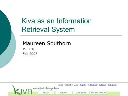 Kiva as an Information Retrieval System Maureen Southorn IST 616 Fall 2007.
