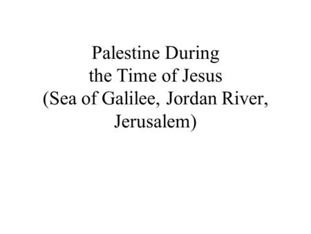 Palestine During the Time of Jesus (Sea of Galilee, Jordan River, Jerusalem)