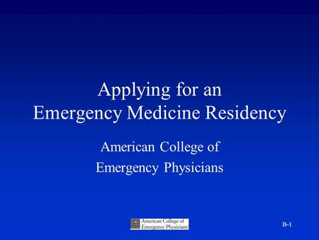 B-1 Applying for an Emergency Medicine Residency American College of Emergency Physicians.
