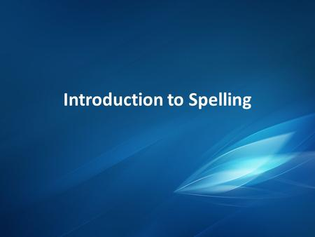 Introduction to Spelling. Using the Dictionary When expanding your vocabulary and learning to spell, the dictionary is your best friend. Whenever you.