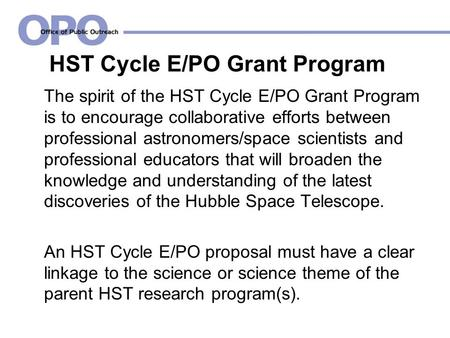 HST Cycle E/PO Grant Program The spirit of the HST Cycle E/PO Grant Program is to encourage collaborative efforts between professional astronomers/space.