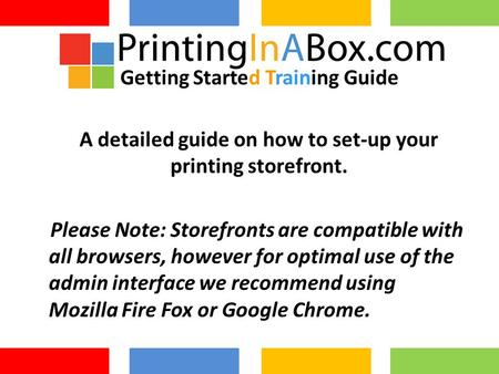 A detailed guide on how to set-up your printing storefront. Please Note: Storefronts are compatible with all browsers, however for optimal use of the admin.