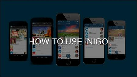 HOW TO USE INIGO. Hello, My Name Is Inigo… Lets walk through how to set up your company with Inigo. You will set up a business card on your phone serving.